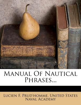 Nabu Press Manual of Nautical Phrases... by Prud'homme, Lucien F./ United States Naval Academy [Paperback] at Sears.com